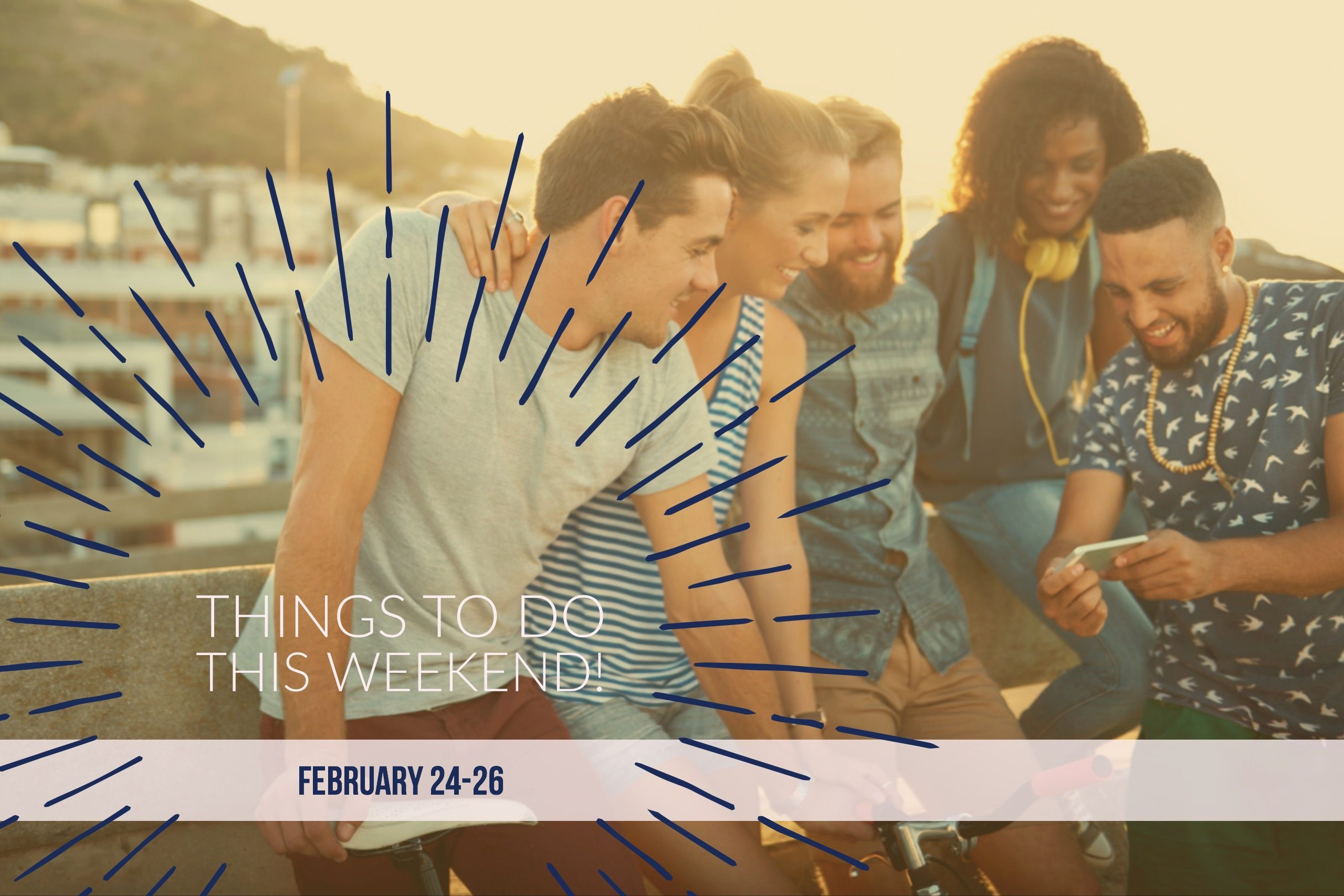 Things To Do This Weekend – February 24-26