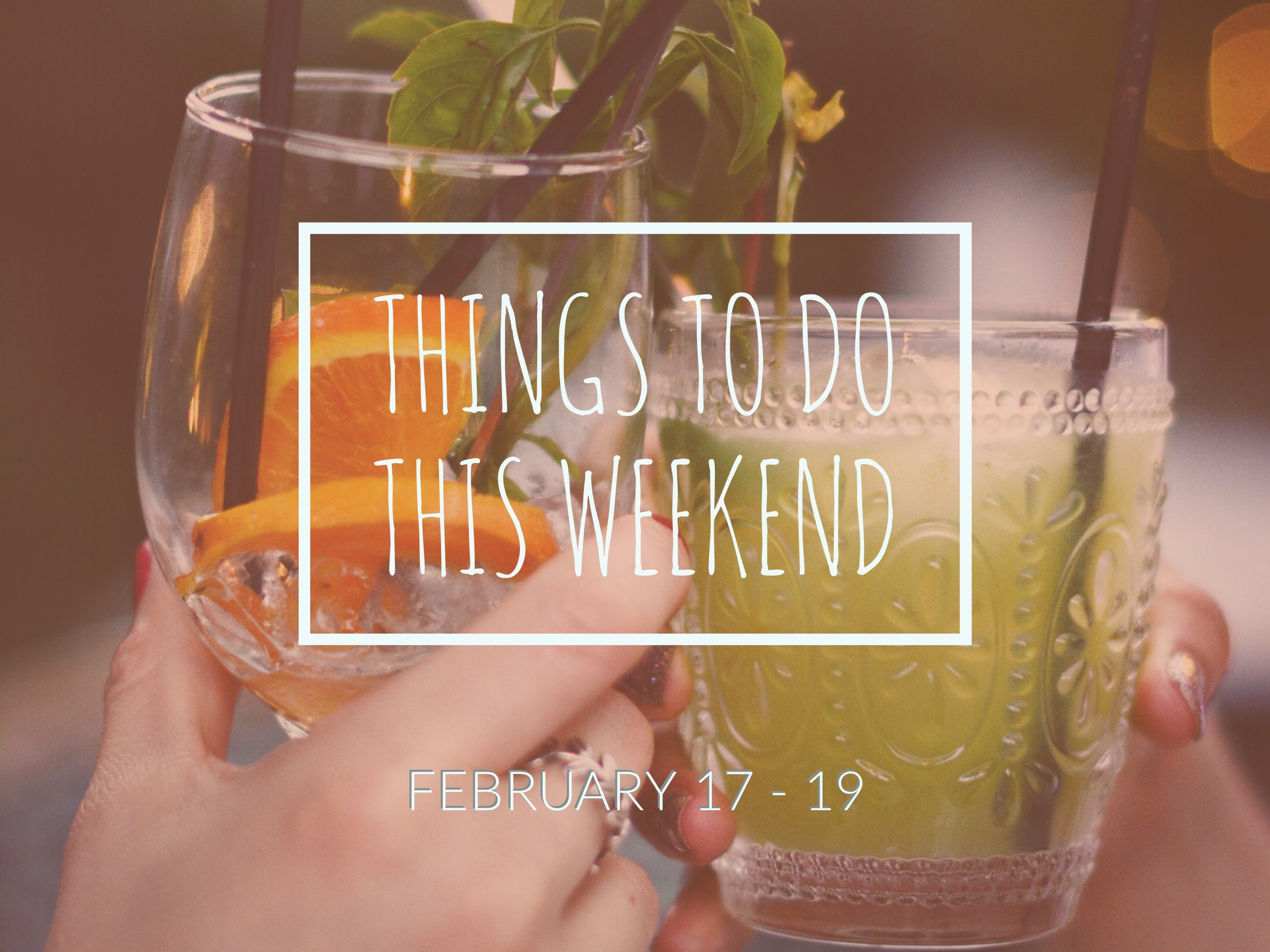 Things To Do This Weekend! – February 17-19