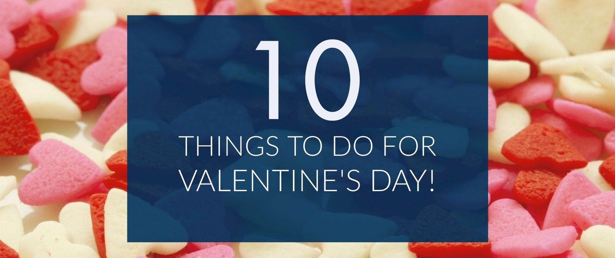 10 things to do for valentine 39 s day charlotte home finder for Cool things to do on valentine s day