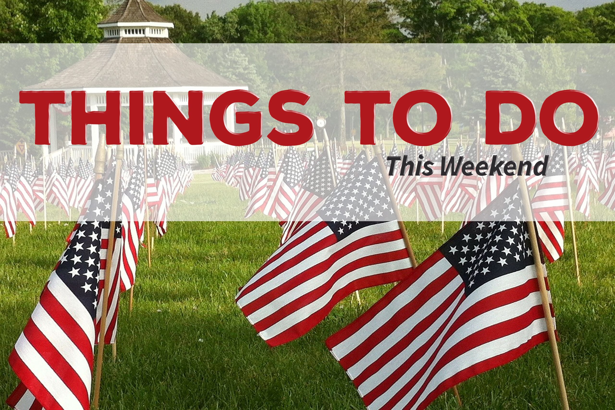 Things To Do This Weekend – May 26 – 28