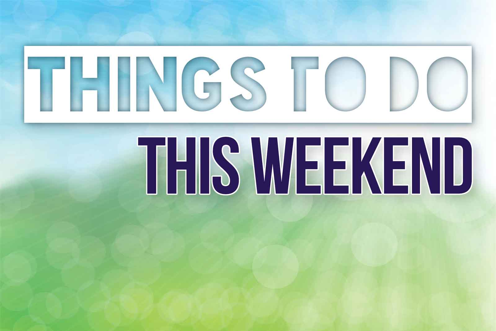 Things To Do This Weekend – May 5 – 7