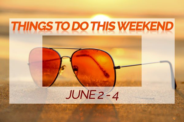 Things To Do This Weekend – June 2 – 4